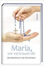 Maria, wir vertrauen dir