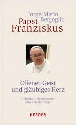 Papst Franzsikus Offener Geist und gläubiges Herz